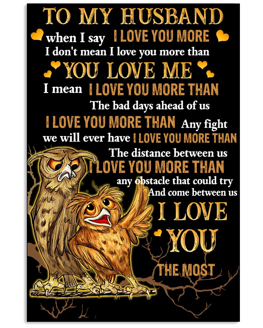 Owl To My Husband When I Say I Love You More  16x24 Poster