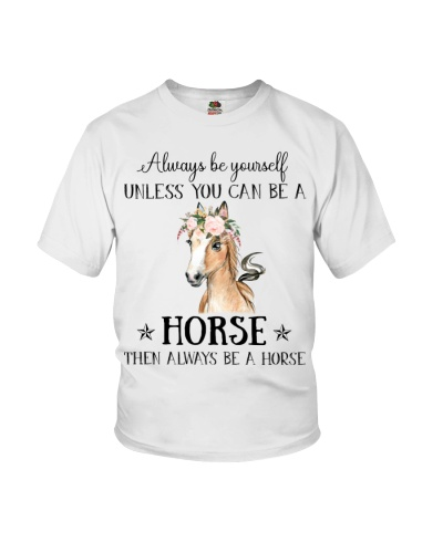 Horse Always Be Yourself Unless You Can Be A Hors