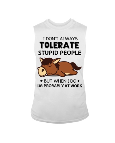Horse I don't always tolerate stupid people