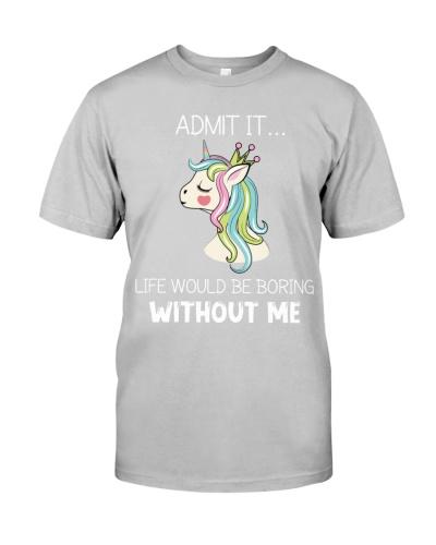 Unicorn Admit It Life Would Be Boring