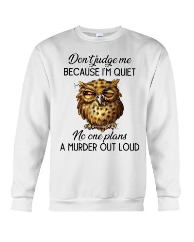 Owl Don't Judge Me Because I'm Quiet