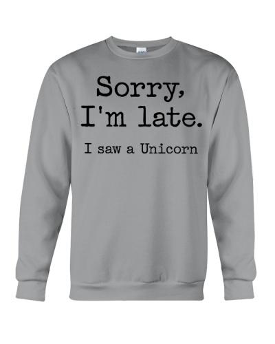 Unicorn Sorry I'm late I saw a unicorn
