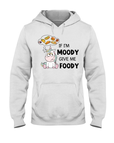 Unicorn If I'm Moody Give Me Foody