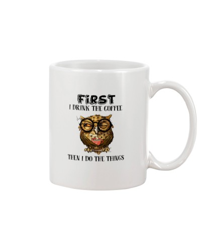 Owl First I Drink The Coffee Then I Do The Things