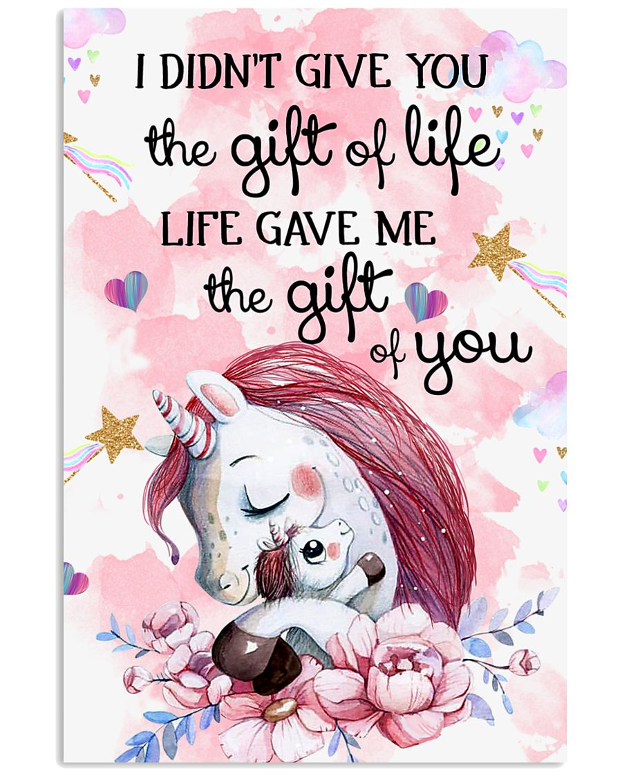 Unicorn I Didn't Give You The Gift Of Life  16x24 Poster