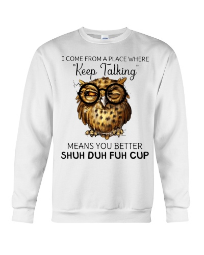 Owl I come from a place from keep talking