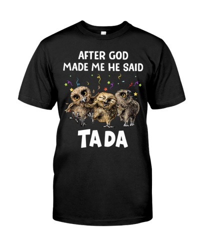 Owl After God Made Me He Said Tada