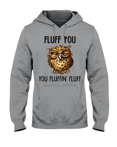 Owl Fluff you you fluffin' fluff Tee