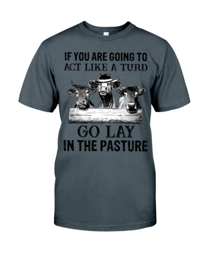 Cow If You Are Going To Act Like A Turd