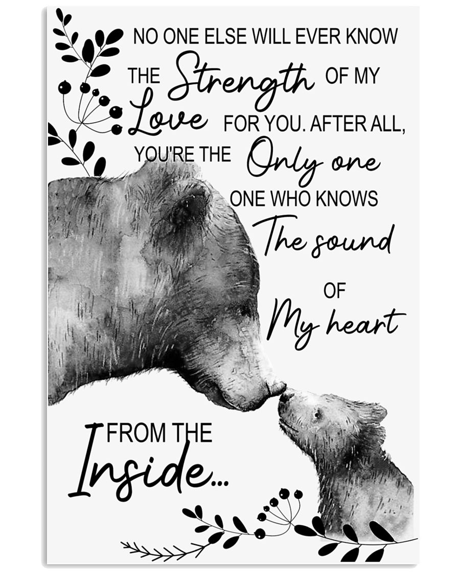 Bear No One Else Will Ever Know The Strenght 16x24 Poster