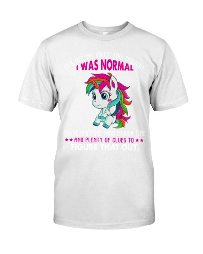 Unicorn It's My Fault You Thought I Was Normal