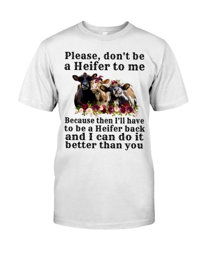 Cow Please Don't Be A Heifer To Me