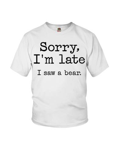 Bear Sorry I'm Late I Saw A Bear