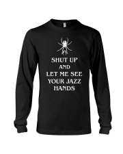 Shut Up And Let Me See Your Jazz Hands Long Sleeve Tee thumbnail