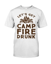 LETS GET CAMPFIRE DRUNK Classic T-Shirt front