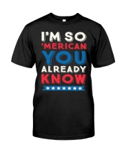 I'M SO 'MERICAN YOU ALREADY KNOW T-SHIRT Classic T-Shirt front