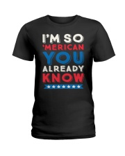 I'M SO 'MERICAN YOU ALREADY KNOW T-SHIRT Ladies T-Shirt thumbnail