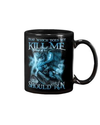THAT WHICH DOES NOT KILL ME SHOULD RUN