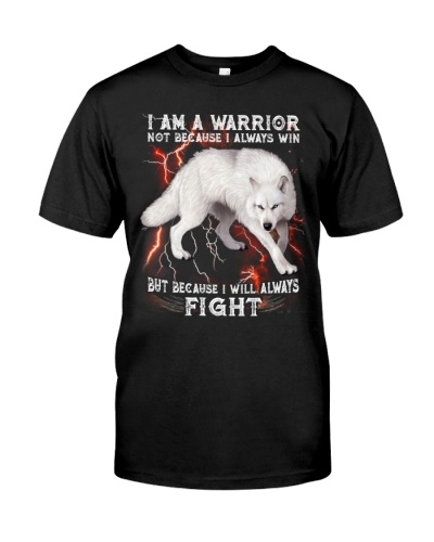 I AM A WARRIOR NOT BECAUSE I ALWAYS WIN