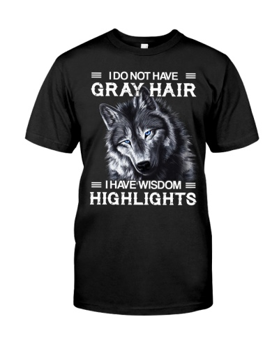 I DO NOT HAVE GRAY HAIR I HAVE WISDOM HIGHTLIGHTS