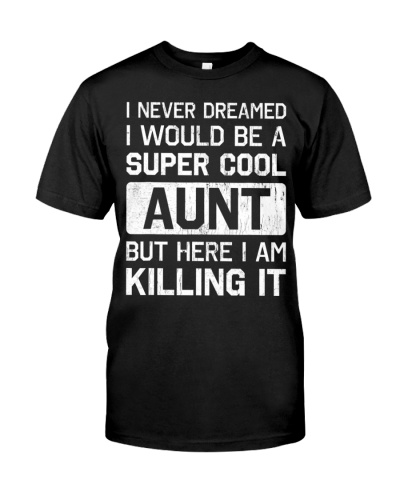 Super Cool Aunt Killing It Shirt Funny Aunt Shirt