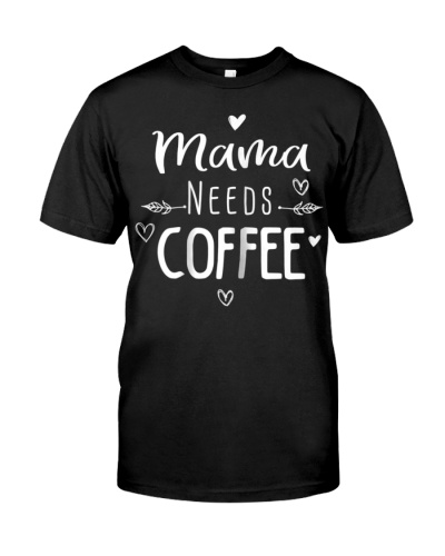 Mama Needs Coffee Lover T-Shirt For Mom Caffeine