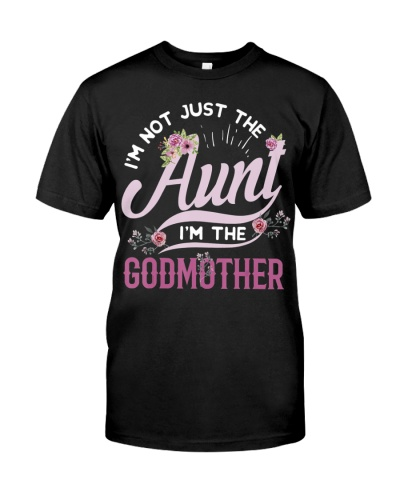 I'm Not Just the Aunt I'm The Godmother T-Shirt