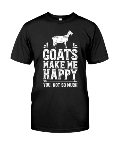 Goats Make Me Happy You Not So Much T-Shirt Goat