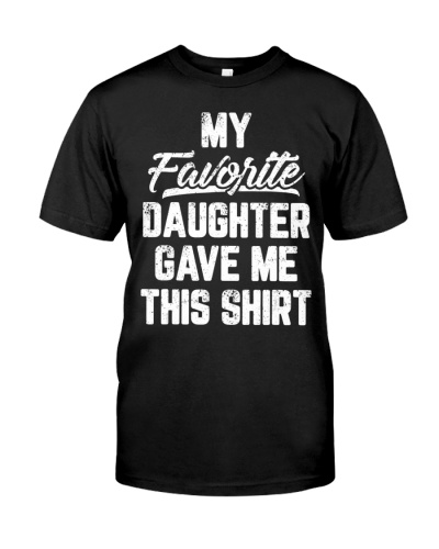 My Favorite Daughter Gave Me This Shirt Father Day