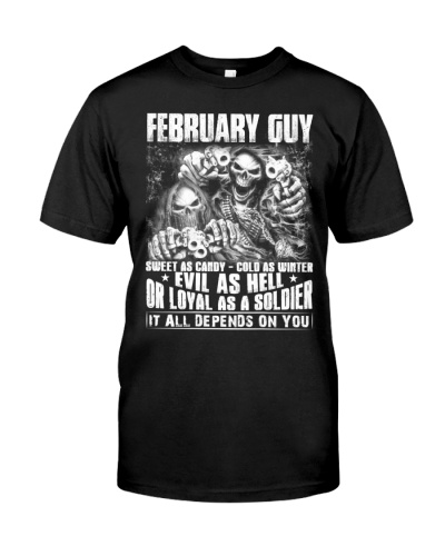 February guy evil as hell or loyal as solder