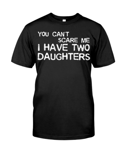 Mens You Can't Scare Me I Have Two Daughters Shirt