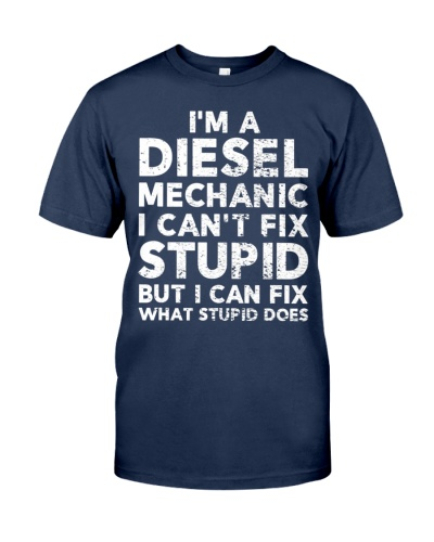 Funny Diesel Mechanic For Guys I Can't Fix Stupid