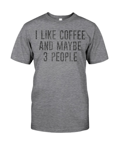 I Like Coffee And Maybe 3 People Funny T-Shirt
