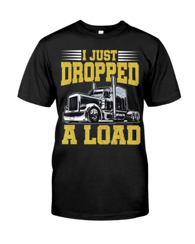 I Just Dropped A Load Funny Trucker T-Shirt