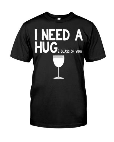 I Need A Huge Glass Of Wine T-Shirt Funny Wine