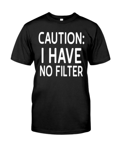 Caution I Have No Filter Tee