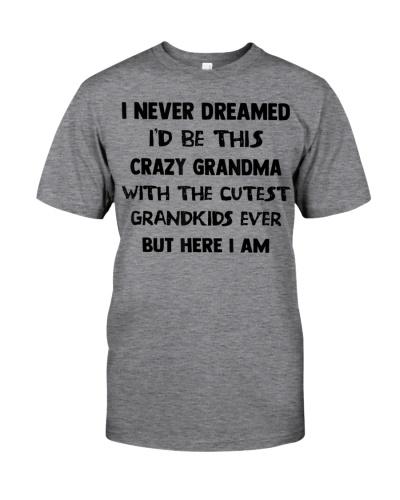 I Never Dreamed I'd Be This Crazy Grandma T-Shirt