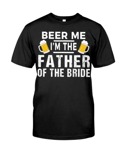 Beer Me I'm The Father of The Bride T-Shirt Gift