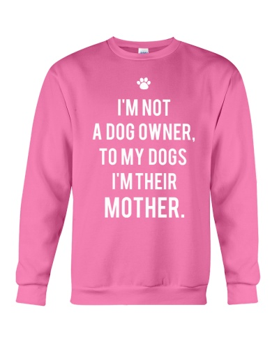I'm Not A Dog Owne I'm Their Mother