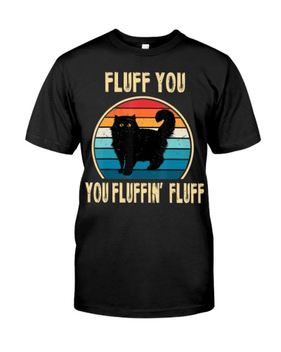 Fluff You You Fluffin' Fluff Funny Cat Lover Shirt