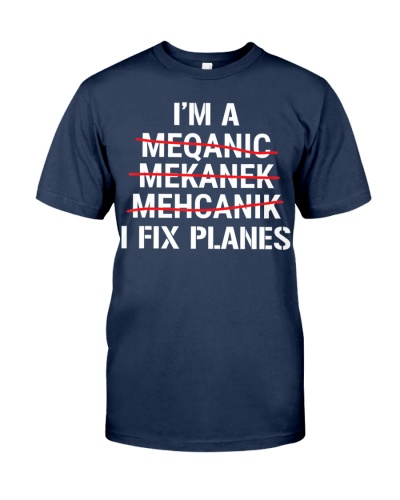 I'm A Mechanic I Fix Planes T-Shirt Funny Aircraft
