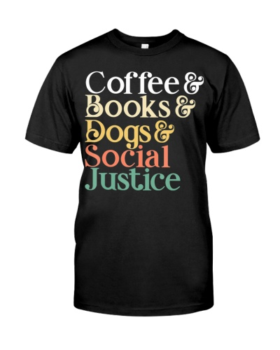 Coffee Books Dogs Social Justice T-Shirt