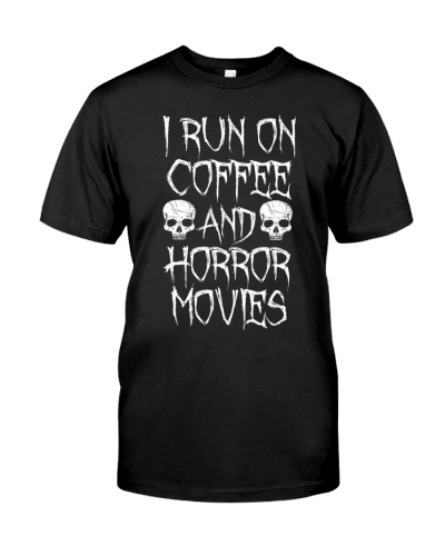 I Run on Coffee And Horror Movies T-Shirt