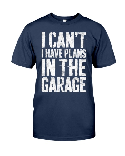 I Can't I Have Plans In The Garage Shirt Mechanic