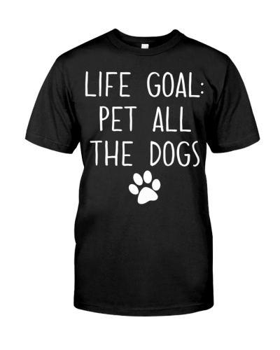 Life Goal Pet All The Dogs T-Shirt Pet Lover Gift