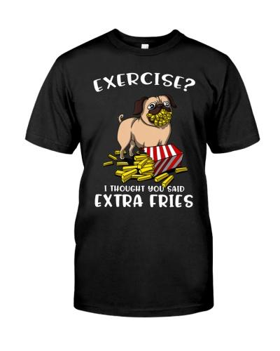 Pug Dog Exercise I Thought You Said Extra Fries