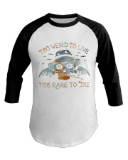 Too Weird To Live1 Baseball Tee thumbnail