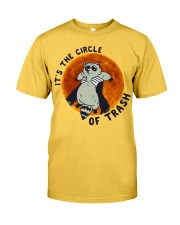 It Is The Circle Of Trash Classic T-Shirt front