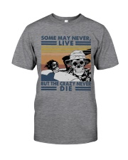 Some May Never Life1 Classic T-Shirt front