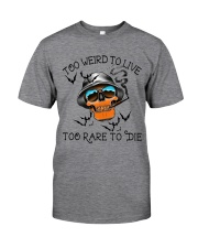 Too Weird To Live2 Classic T-Shirt front